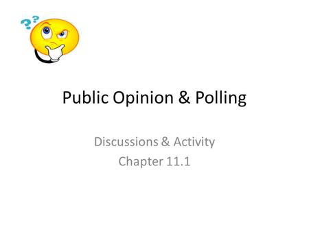 Public Opinion & Polling Discussions & Activity Chapter 11.1.
