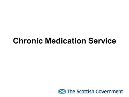 Chronic Medication Service. Objectives To describe the background and policy context for the introduction of the Chronic Medication Service To outline.