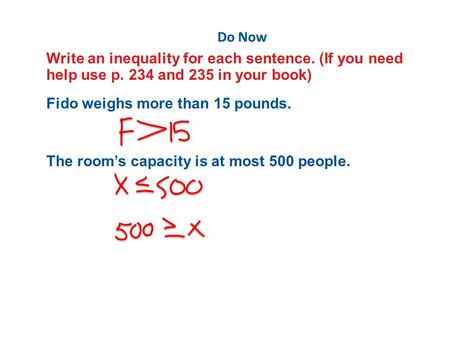 A.A B.B C.C D.D Do Now Write an inequality for each sentence. (If you need help use p. 234 and 235 in your book) Fido weighs more than 15 pounds. The room's.