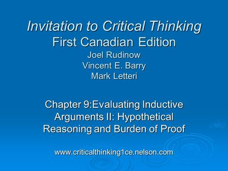 Chapter 9:Evaluating Inductive Arguments II: Hypothetical Reasoning and Burden of Proof www.criticalthinking1ce.nelson.com Invitation to Critical Thinking.