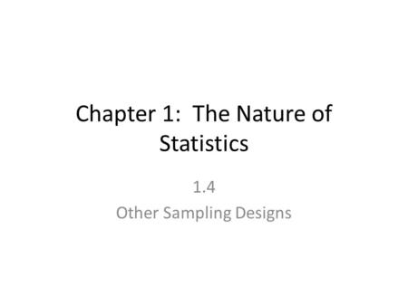 Chapter 1: The Nature of Statistics 1.4 Other Sampling Designs.