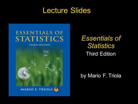 Slide Slide 1 Copyright © 2007 Pearson Education, Inc Publishing as Pearson Addison-Wesley. Lecture Slides Essentials of Statistics Third Edition by Mario.