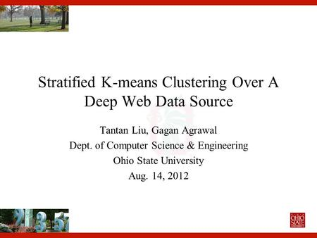 Stratified K-means Clustering Over A Deep Web Data Source Tantan Liu, Gagan Agrawal Dept. of Computer Science & Engineering Ohio State University Aug.