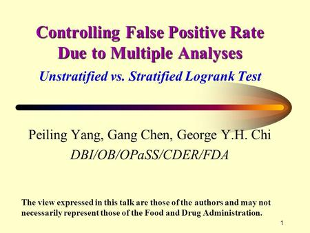 1 Controlling False Positive Rate Due to Multiple Analyses Controlling False Positive Rate Due to Multiple Analyses Unstratified vs. Stratified Logrank.