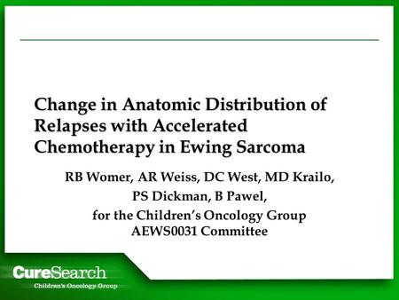 Change in Anatomic Distribution of Relapses with Accelerated Chemotherapy in Ewing Sarcoma RB Womer, AR Weiss, DC West, MD Krailo, PS Dickman, B Pawel,