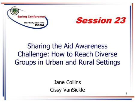1 Sharing the Aid Awareness Challenge: How to Reach Diverse Groups in Urban and Rural Settings Jane Collins Cissy VanSickle Session 23.