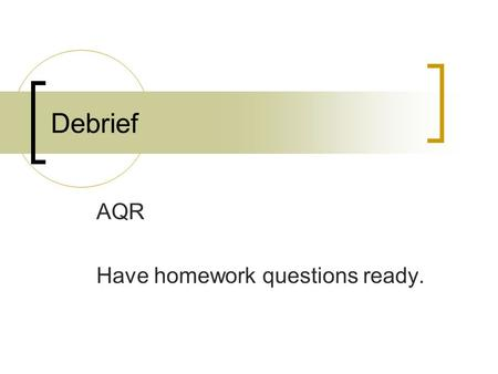 "Debrief AQR Have homework questions ready.. Things to think about… In statistics ""random"" means that some sort of system was used for selection Randomization."