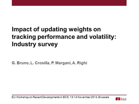 Impact of updating weights on tracking performance and volatility: Industry survey G. Bruno, L. Crosilla, P. Margani, A. Righi EU Workshop on Recent Developments.