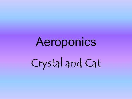 Aeroponics Crystal and Cat. What is an aeroponics system? Aeroponics is a hydroponic system in which plant roots are suspended in air and misted with.