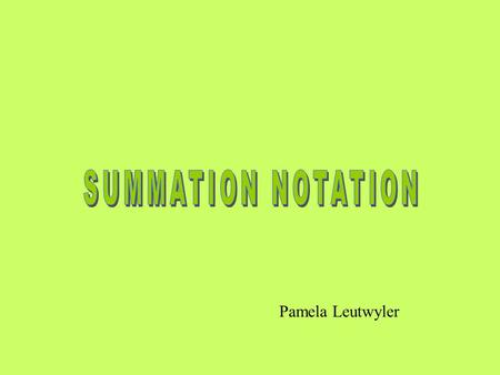 Pamela Leutwyler. Summation notation is an efficient way to describe a SUM of terms, each having the same format. Consider the example: Each term has.