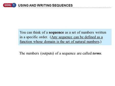 U SING AND W RITING S EQUENCES The numbers (outputs) of a sequence are called terms. sequence You can think of a sequence as a set of numbers written in.