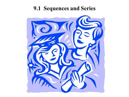 9.1 Sequences and Series. A sequence is a collection of numbers that are ordered. Ex. 1, 3, 5, 7, …. Finding the terms of a sequence. Find the first 4.