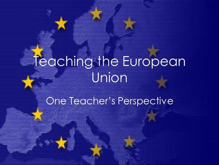Teaching the European Union One Teacher's Perspective.