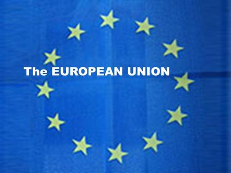 The EUROPEAN UNION. The first big steps to economic cooperation in Europe began in 1958 the European Economic Community was formed. Expansion of the European.