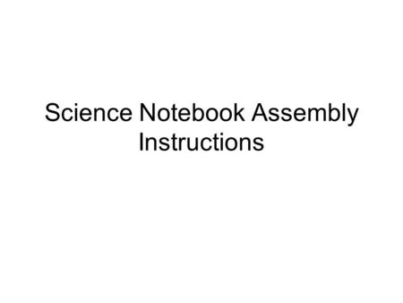 Science Notebook Assembly Instructions. Table of Contents Left Side PagesRight Side Pages Pg. # Do this setup for the first 2 pages of your notebook.