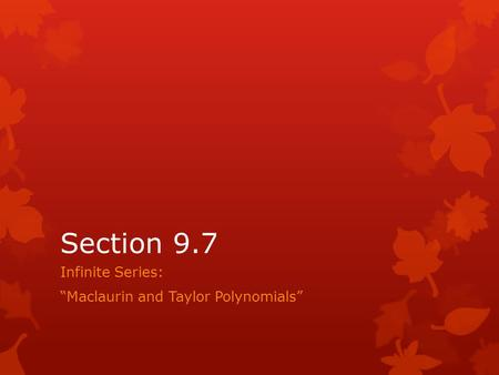 "Section 9.7 Infinite Series: ""Maclaurin and Taylor Polynomials"""