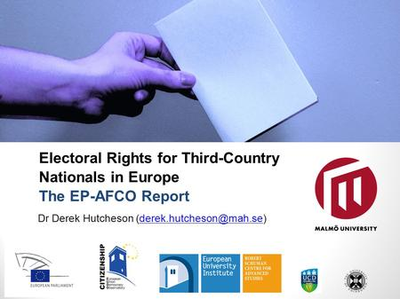 Electoral Rights for Third-Country Nationals in Europe The EP-AFCO Report Dr Derek Hutcheson 6 March 2014.