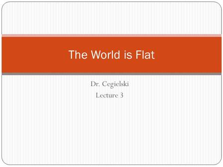 The World is Flat Dr. Cegielski Lecture 3.
