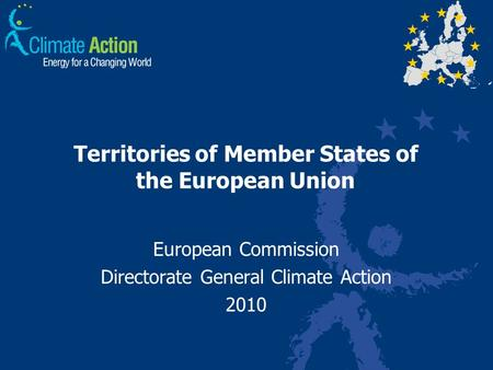 Territories of Member States of the European Union European Commission Directorate General Climate Action 2010.