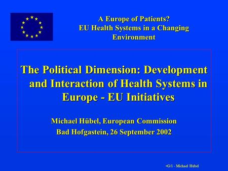 G/1 - Michael Hübel A Europe of Patients? EU Health Systems in a Changing Environment The Political Dimension: Development and Interaction of Health Systems.