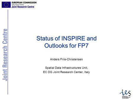 1 Status of INSPIRE and Outlooks for FP7 Anders Friis-Christensen Spatial Data Infrastructures Unit, EC DG Joint Research Center, Italy.