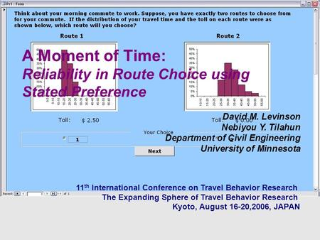 A Moment of Time: Reliability in Route Choice using Stated Preference David M. Levinson Nebiyou Y. Tilahun Department of Civil Engineering University of.