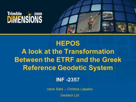 HEPOS A look at the Transformation Between the ETRF and the Greek Reference Geodetic System INF -2357 Vaios Balis – Christos Liapakis Geotech Ltd.