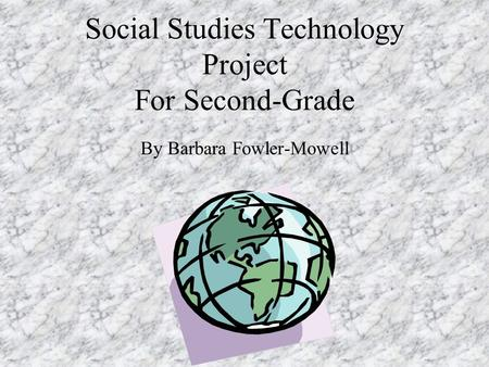 Social Studies Technology Project For Second-Grade By Barbara Fowler-Mowell.