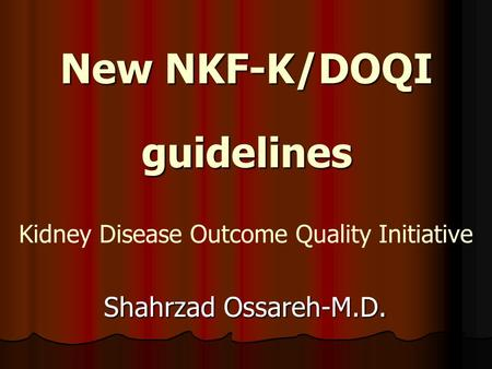 New NKF-K/DOQI guidelines Shahrzad Ossareh-M.D. Kidney Disease Outcome Quality Initiative.