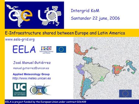 Intergrid KoM Santander 22 june, 2006 E-Infraestructure shared between Europe and Latin America José Manuel Gutiérrez