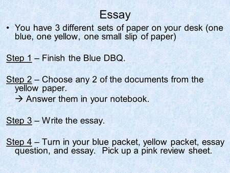 Essay You have 3 different sets of paper on your desk (one blue, one yellow, one small slip of paper) Step 1 – Finish the Blue DBQ. Step 2 – Choose any.