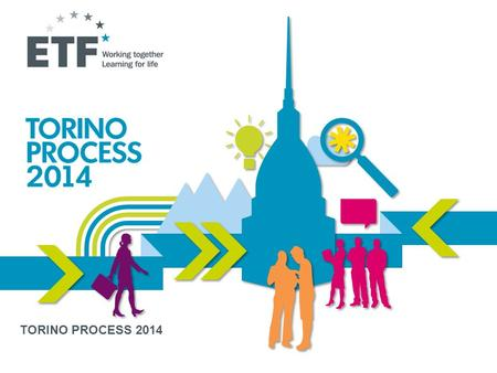 TORINO PROCESS 2014. WHAT IS THE EUROPEAN TRAINING FOUNDATION (ETF)? Agency of the European Union 2 VISION To make vocational education and training in.