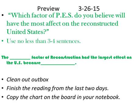 "Preview3-26-15 ""Which factor of P.E.S. do you believe will have the most affect on the reconstructed United States?"" Use no less than 3-4 sentences. The."