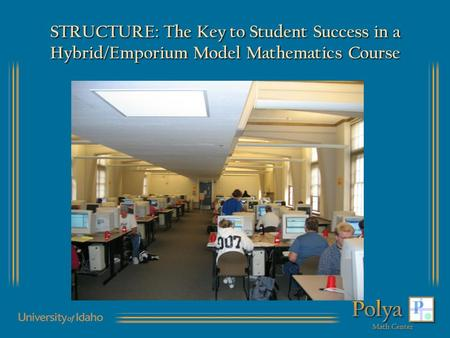 STRUCTURE: The Key to Student Success in a Hybrid/Emporium Model Mathematics Course.