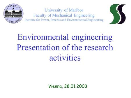 Environmental engineering Presentation of the research activities University of Maribor Faculty of Mechanical Engineering Institute for Power, Process.