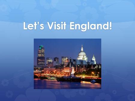 Let's Visit England!. Where is England? What can I see if I visit England? I can see the clock called Big Ben.