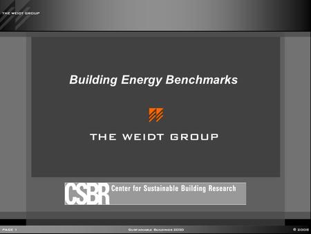 PAGE 1 Sustainable Buildings 2030 © 2008 THE WEIDT GROUP Building Energy Benchmarks THE WEIDT GROUP.