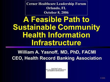 A Feasible Path to Sustainable Community Health Information Infrastructure William A. Yasnoff, MD, PhD, FACMI CEO, Health Record Banking Association William.