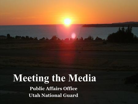 Public Affairs Office Utah National Guard Meeting the Media.