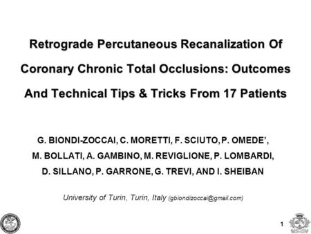 1 Retrograde Percutaneous Recanalization Of Coronary Chronic Total Occlusions: Outcomes And Technical Tips & Tricks From 17 Patients G. BIONDI-ZOCCAI,
