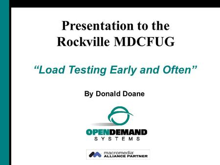 """Load Testing Early and Often"" By Donald Doane Presentation to the Rockville MDCFUG."