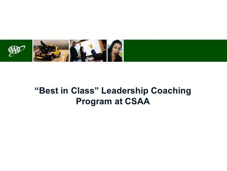 "August 10, 2004 ""Best in Class"" Leadership Coaching Program at CSAA."