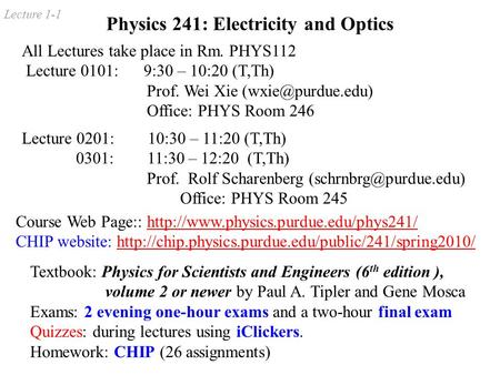 Lecture 1-1 Physics 241: Electricity and Optics Lecture 0201: 10:30 – 11:20 (T,Th) 0301: 11:30 – 12:20 (T,Th) Prof. Rolf Scharenberg