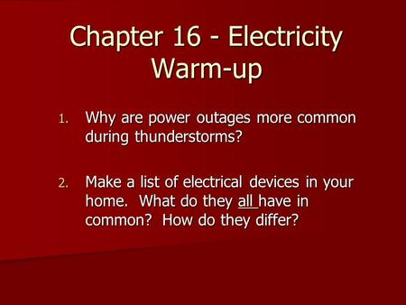 Chapter 16 - Electricity Warm-up 1. Why are power outages more common during thunderstorms? 2. Make a list of electrical devices in your home. What do.