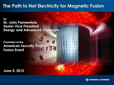 1 1 by Dr. John Parmentola Senior Vice President Energy and Advanced Concepts Presented at the American Security Project Fusion Event June 5, 2012 The.