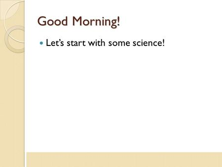 Good Morning! Let's start with some science!. What's our goal here? Provide an example of a science lesson with literacy and dialogue strategies integrated.