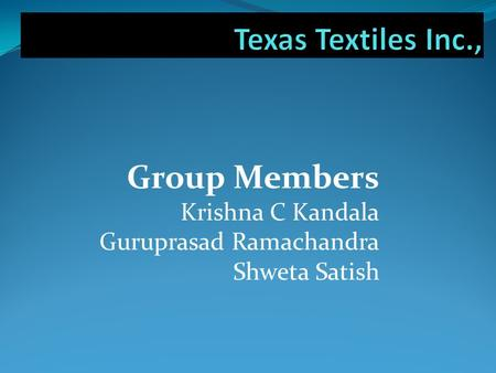 Group Members Krishna C Kandala Guruprasad Ramachandra Shweta Satish.
