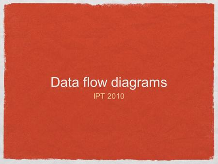 Data flow diagrams IPT 2010. data flow diagrams A data flow diagram provides more detail at a lower then a context diagram. Data flow diagrams represent.