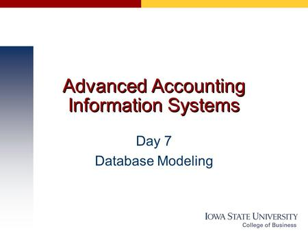 Advanced Accounting Information Systems Day 7 Database Modeling.