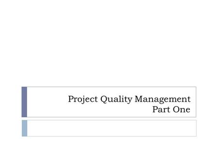Project Quality Management Part One